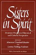 Sisters in Spirit Mormon Women in Historical and Cultural Perspective