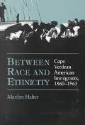 Between Race and Ethnicity Cape Verdean American Immigrants, 1860-1965
