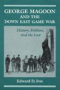 George Magoon and the Down East Game War History, Folklore, and the Law
