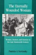 Eternally Wounded Woman Women, Doctors, and Exercise in the Late Nineteenth Century