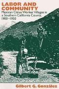 Labor and Community Mexican Citrus Worker Villages in a Southern California County, 1900-1950