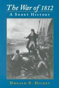 War of 1812 A Short History