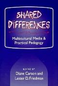 Shared Differences Multicultural Media and Practical Pedagogy