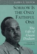 Sorrow Is the Only Faithful One The Life of Owen Dodson
