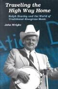 Traveling the High Way Home Ralph Stanley and the World of Traditional Bluegrass Music