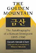 Golden Mountain The Autobiography of a Korean Immigrant, 1895-1960