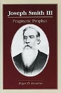 Joseph Smith III Pragmatic Prophet