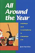 All Around the Year Holidays and Celebrations in American Life
