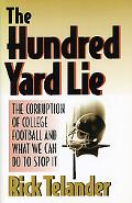 Hundred Yard Lie The Corruption of College Football and What We Can Do to Stop It