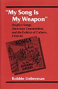 My Song Is My Weapon People's Songs, American Communism, and the Politics of Culture, 1930-50