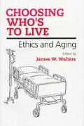 Choosing Who's to Live Ethics and Aging