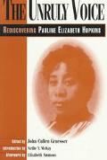 Unruly Voice Rediscovering Pauline Elizabeth Hopkins