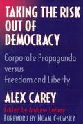 Taking the Risk Out of Democracy Corporate Propaganda Versus Freedom and Liberty