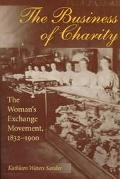 Business of Charity The Woman's Exchange Movement, 1832-1900