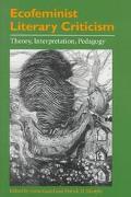 Ecofeminist Literary Criticism Theory, Interpretation, Pedagogy