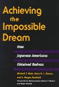 Achieving the Impossible Dream How Japanese Americans Obtained Redress