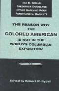 Reason Why the Colored American Is Not in the World's Columbian Exposition The Afro-American...