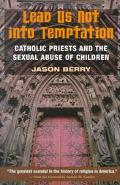 Lead Us Not into Temptation Catholic Priests and the Sexual Abuse of Children