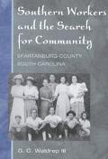 Southern Workers and the Search for Community Spartanburg Country, South Carolina