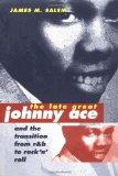 The Late Great Johnny Ace and Transition from R&B to Rock 'n' Roll (Music in American Life)