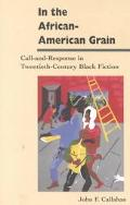 In the African-American Grain Call-And-Response in Twentieth-Century Black Fiction