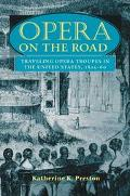 Opera on the Road Traveling Opera Troupes in the United States, 1825-60