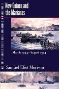History of United States Naval Operations in World War II New Guinea and the Marianas, March...