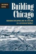 Building Chicago Suburban Developers & the Creation of a Divided Metropolis