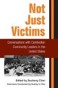 Not Just Victims Conversations With Cambodian Community Leaders in the United States