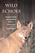 Wild Echoes Encounters With the Most Endangered Animals in North America