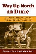Way Up North in Dixie A Black Family's Claim to the Confederate Anthem