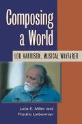 Composing a World Lou Harrison, Musical Wayfarer