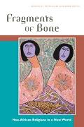 Fragments Of Bone Neo-african Religions In A New World