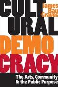 Cultural Democracy The Arts, Community, And The Public Purpose