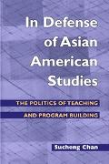 In Defense Of Asian American Studies The Politics Of Teaching And Program Building