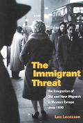 Immigrant Threat The Integration Of Old And New Migrants In Western Europe Since 1850