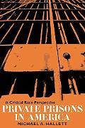Private Prisons in America A Critical Race Perspective