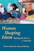 Women Shaping Islam Indonesian Women Reading the Qur'an