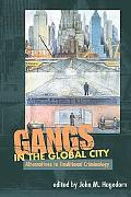 Gangs in the Global City Alternatives to Traditional Criminology