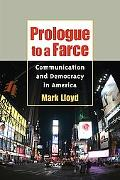 Prologue to a Farce Democracy And Communication in America