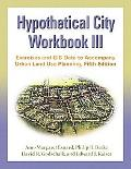 Hypothetical City Workbook III Exercises And Gis Data to Accompany Urban Land Use Planning