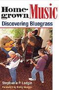 Homegrown Music Discovering Bluegrass