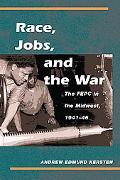 Race, Jobs, and the War The Fepc in the Midwest, 1941-46