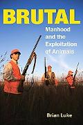 Brutal Manhood and the Exploitation of Animals