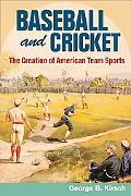 Baseball and Cricket The Creation of American Team Sports, 1838-72