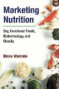 Marketing Nutrition Soy, Functional Foods, Biotechnology, and Obesity