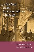 Alice Paul and the American Suffrage Campaign