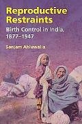Reproductive Restraints Birth Control in India, 1877-1947