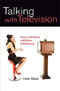 Talking with Television: Women, Talk Shows, and Modern Self-Reflexivity
