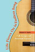 Life Flows On in Endless Song: Folk Songs and American History (Music in American Life)